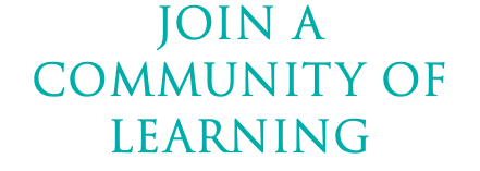 JOIN A COMMUNITY OF LEARNING