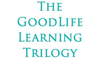 The GoodLife Learning Trilogy